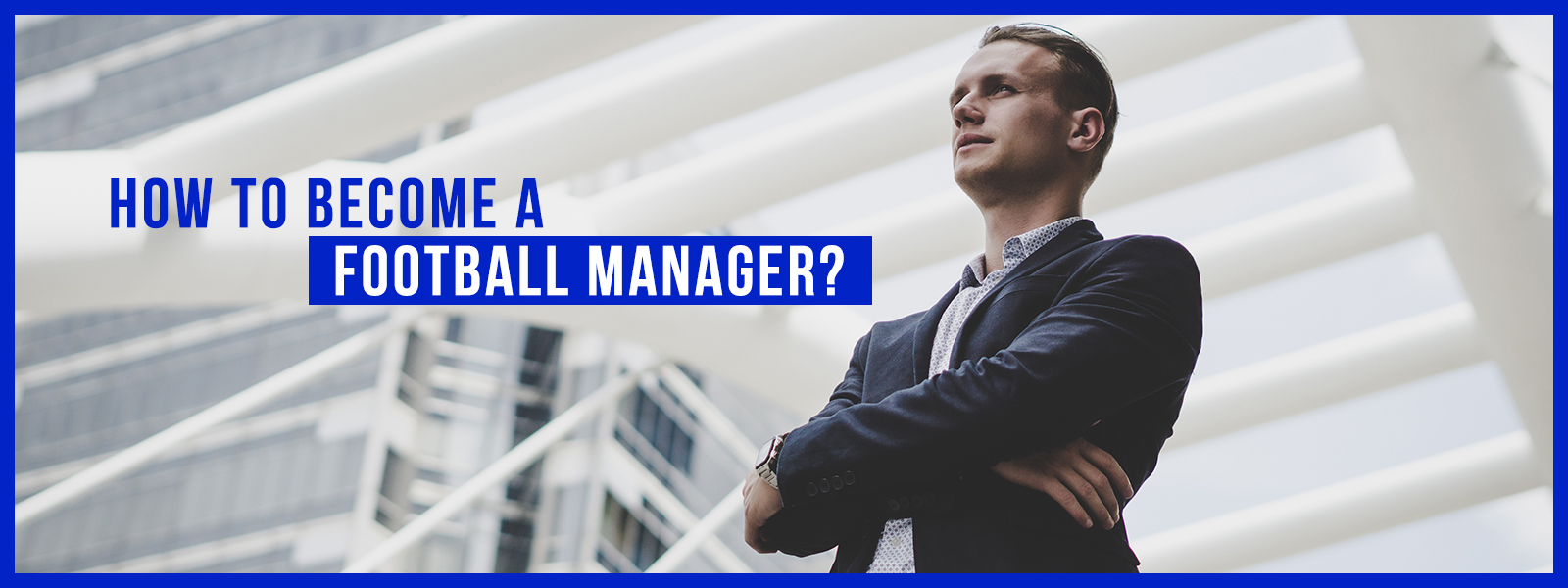 How To Become A Football Manager?