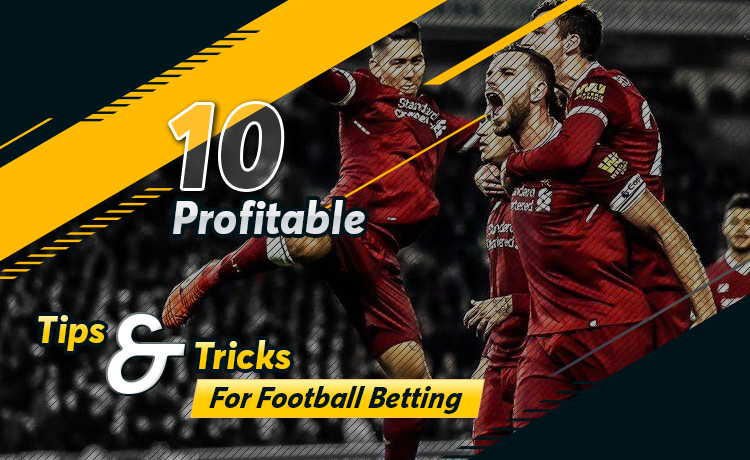 10 Profitable Tips And Tricks For Football Betting