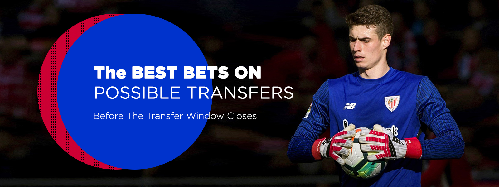 Best Bets On Possible Transfers Before The Transfer Window Closes