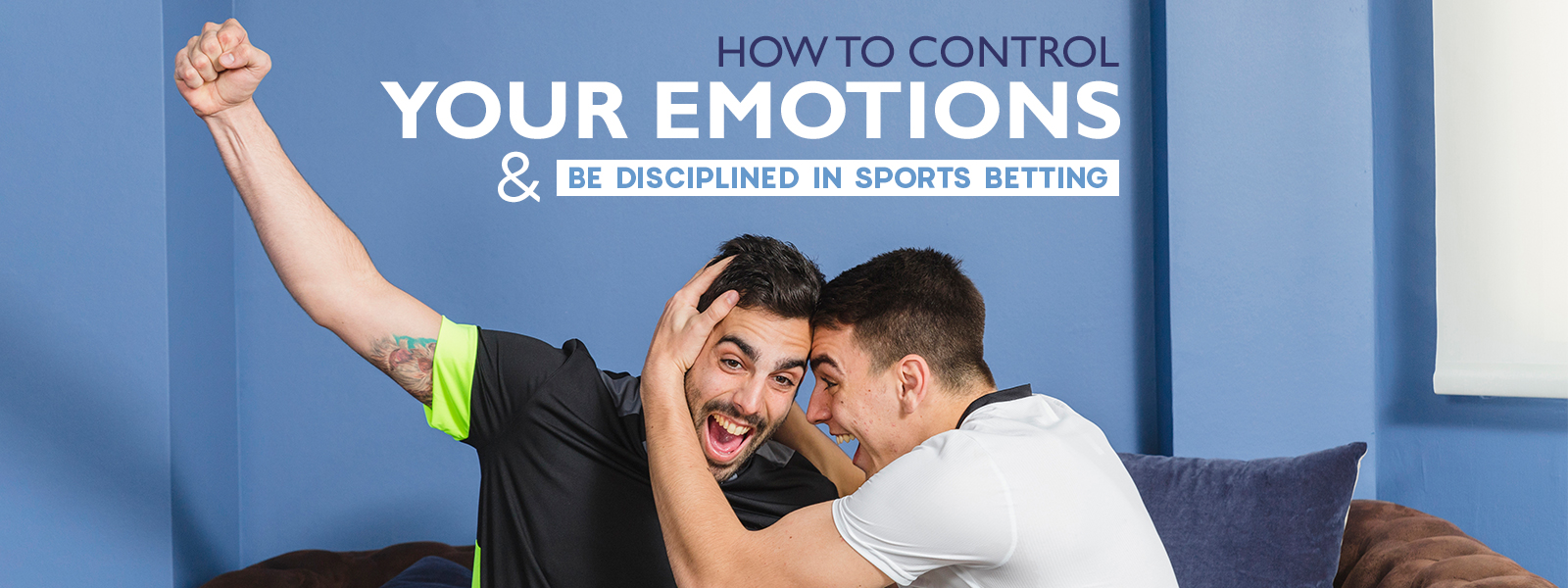 Control Your Emotions and Be Disciplined In Sports Betting