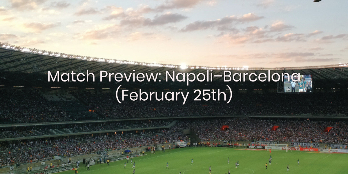 Match Preview: Napoli – Barcelona (February 25th)