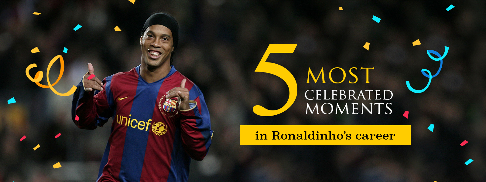 Five Most Celebrated Moments In Ronaldinho Career