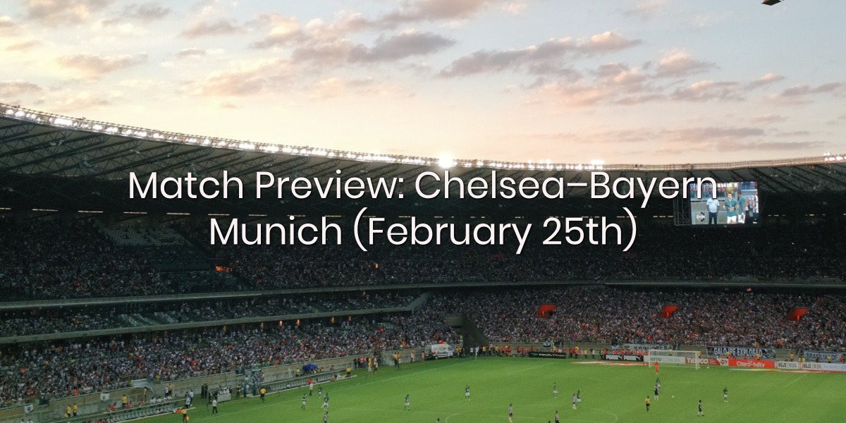 Match Preview: Chelsea – Bayern Munich (February 25th)