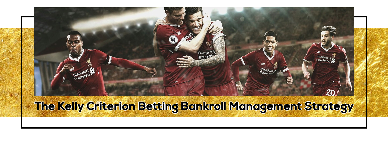 The Kelly Criterion Betting Bankroll Management Strategy