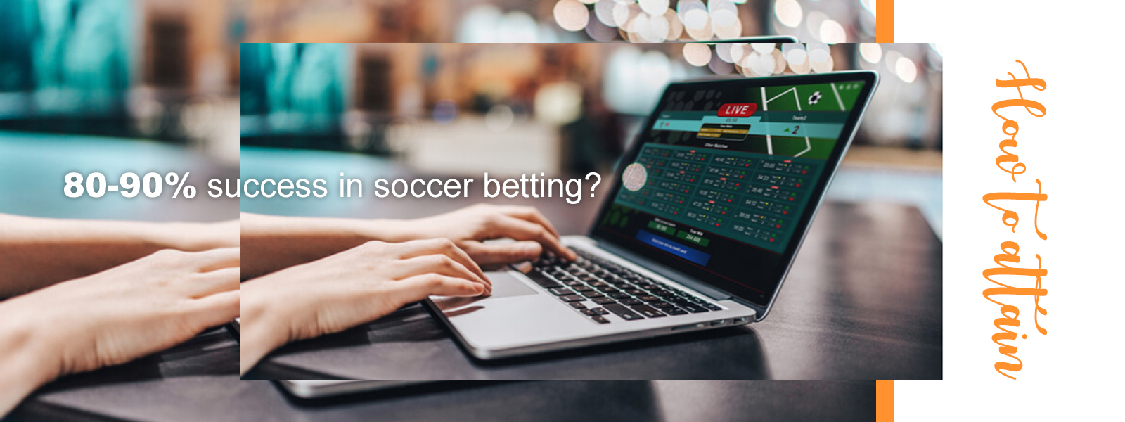 How to attain 80-90% success in soccer betting?